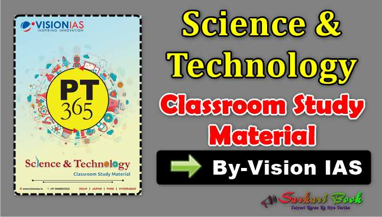 Science & Technology Classroom Study Material By-Vision IAS