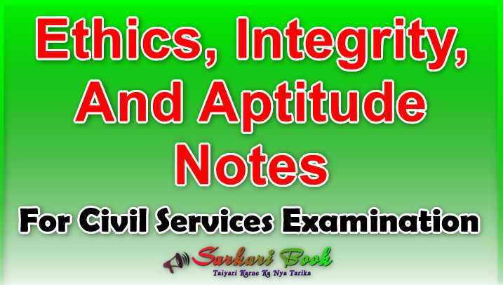 Ethics, Integrity, And Aptitude Notes For Civil Services Examination