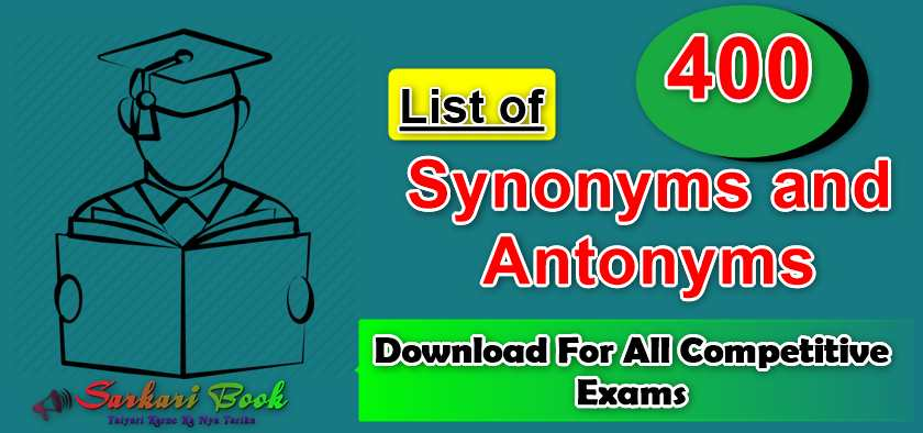 Download 400 Synonyms and Antonyms For All Competitive Exams