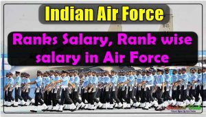 Indian Air Force Ranks Salary, Rank wise salary in Air Force