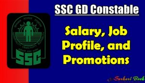 SSC GD Constable Salary, Job Profile, and Promotions