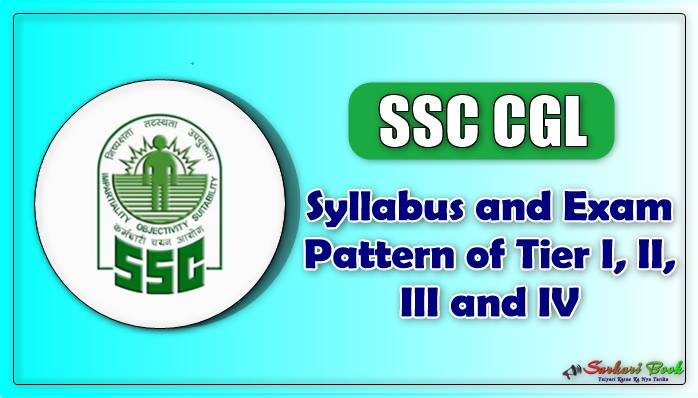 SSC CGL Syllabus and Exam Pattern of Tier I II III and IV compressed SSC CGL Syllabus and Exam Pattern