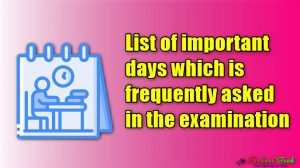 List of important days which is frequently asked in the examination