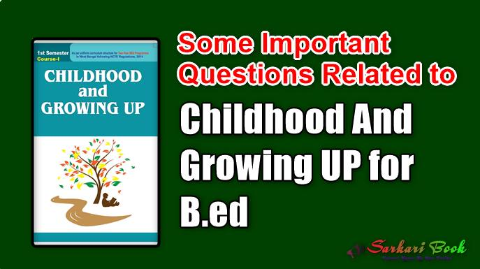 Some Important Questions Related to Childhood And Growing UP for B.ed